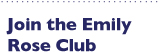 Join the Emily Rose Club